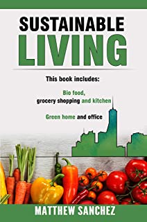 SUSTAINABLE LIVING: INCLUDES 2 books: Bio Food, Grocery Shopping, Kitchen and Green Home and Office