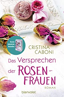 Das Versprechen der Rosenfrauen: Roman (Die Frauen der Familie Rossini 2) (German Edition)