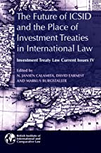 The Future of ICSID and the Place of Investment Treaties in International Law: Current Issues in Investment Treaty Law Volume 4 (Investment Treaty Law: Current Issues)