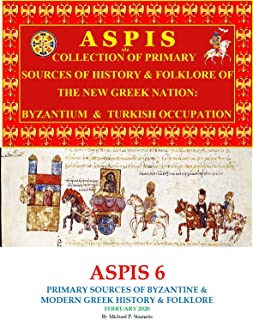 ASPIS 6: BYZANTINE & MODERN GREEK PRIMARY SOURCES OF HISTORY & FOLKLORE (FEBRUARY 2020) (English Edition)