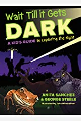 Wait Till It Gets Dark: A Kid's Guide to Exploring the Night Kindle Edition