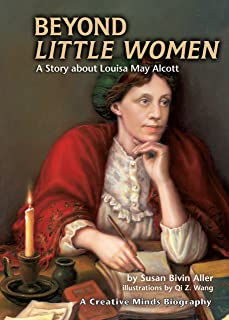 Beyond Little Women: A Story about Louisa May Alcott (Creative Minds Biography)