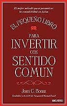 El pequeño libro para invertir con sentido común: El mejor método para garantizar la rentabilidad en bolsa (Sin colección)...