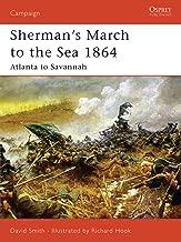 Sherman's March to the Sea 1864: Atlanta to Savannah (Campaign Book 179)