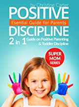 Positive Discipline: 2-in-1 Guide on Positive Parenting and Toddler Discipline (Supermom Series Book 5)