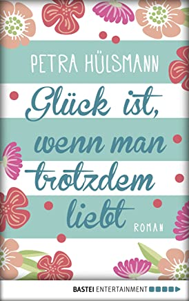 Glück ist wenn an trotzde liebt Roan HaburgReihe 3 by Petra Hülsmann