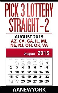 Pick 3 Lottery Straight-2: August 2015: AZ, CA, GA, IL, MI, NE, NJ, OH, OK, VA (Straight Number Prediction)