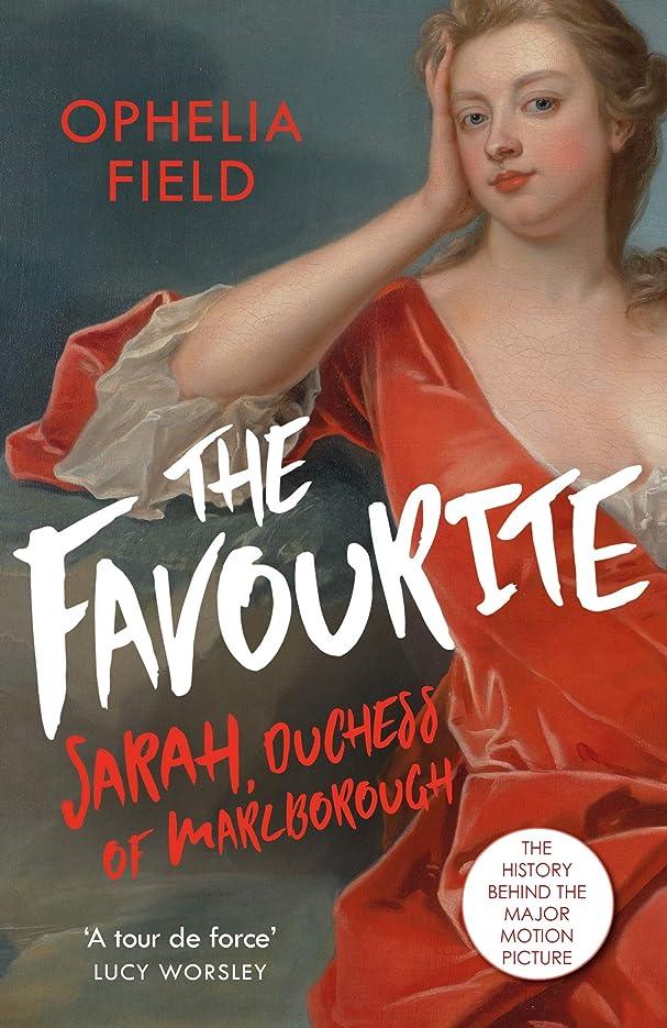 職業借りる前にThe Favourite: The Life of Sarah Churchill and the History Behind the Major Motion Picture (English Edition)