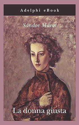 La donna giusta (Gli Adelphi Vol. 361)