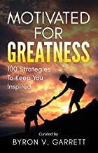 Motivated for Greatness: 100 Strategies to Keep You Inspired