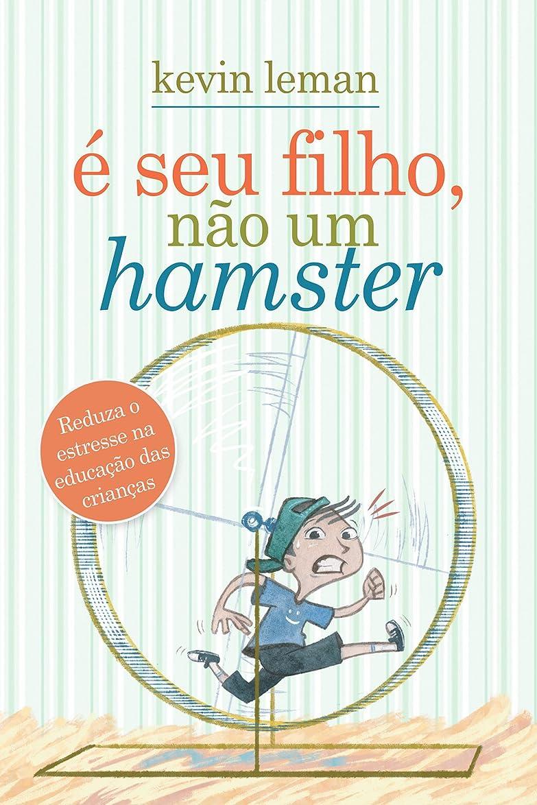 好奇心盛警察署予想するé seu filho, n?o um hamster: Reduza o estresse na educa??o das crian?as (Portuguese Edition)
