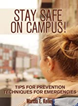Stay Safe on Campus!: Tips for Prevention, Techniques for Emergencies