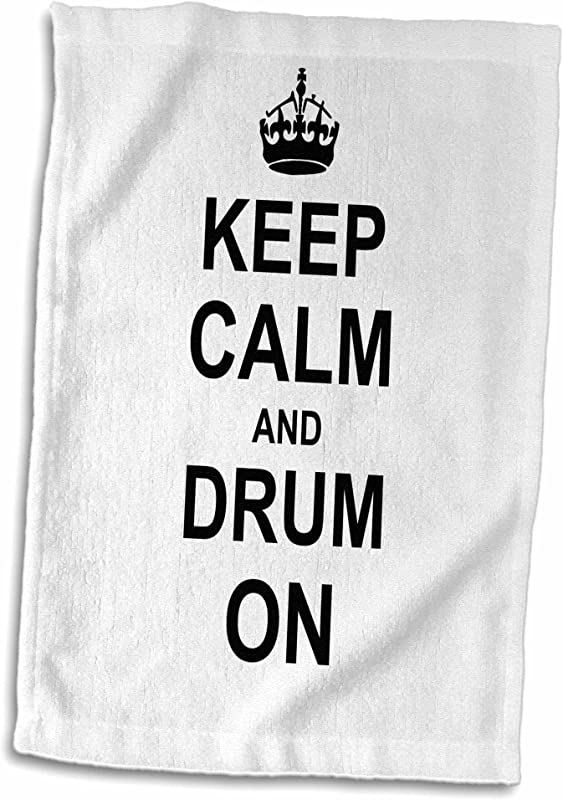 3D Rose Keep Calm Carry On Drumming Gift For Drummer Percussionist Musicians Fun Funny Humor Towel 15 X 22 Multicolor