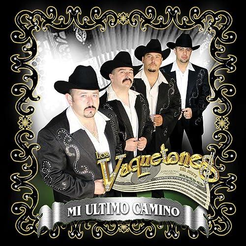 Mi Ultimo Camino By Los Vaquetones Del Norte On Amazon Music