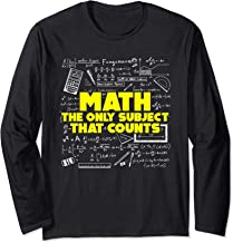 Math: The Only Subject That Counts Funny Mathematics Pun Long Sleeve T-Shirt