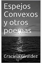 Espejos Convexos y otros poemas: Poemas escritos con el alma (Spanish Edition) Kindle Edition