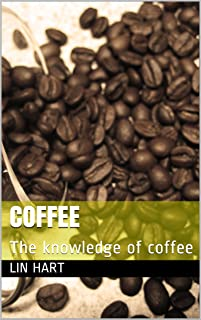 Coffee: The knowledge of coffee (First Book 1) (English Edition)