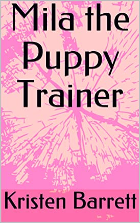 Mila the Puppy Trainer (The Mila Books Children age 0-6 Book 2)
