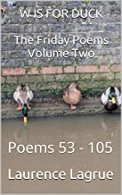 W IS FOR DUCK  The Friday Poems Volume Two: Poems 53 - 105
