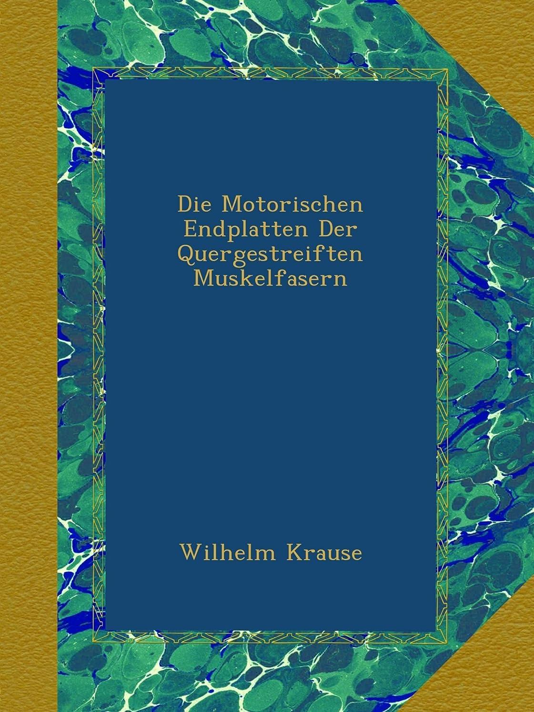 北へ不均一スカウトDie Motorischen Endplatten Der Quergestreiften Muskelfasern