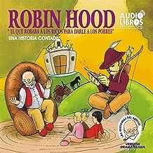 Robin Hood, El Que Robaba a Los Ricos Para Darle a los Pobres: Una Historia Contada (Dramatizado)