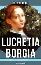 Lucretia Borgia: Historischer Roman: Ein fesselndes Drama des Autors von: Les Misérables / Die Elenden, Der Glöckner von Notre Dame, Maria Tudor, 1793 und mehr (German Edition)