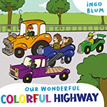 Our Wonderful Colorful Highway: Children's Picture Book to Learn Colors And Vehicles (Bedtime Stories 7)