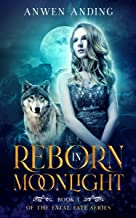 Reborn in Moonlight: A Rejected Mates Shifter Romance (Fatal Fate Book 1) (English Edition)