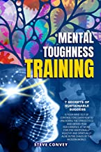 MENTAL TOUGHNESS TRAINING, 7 SECRETS OF SUSTAINABLE SUCCESS: Is Your Mind Out of Control? Discover how to unlocking the st...