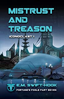 Mistrust and Treason: Iconoclast Trilogy: Book One (Fortune's Fools 7) (English Edition)