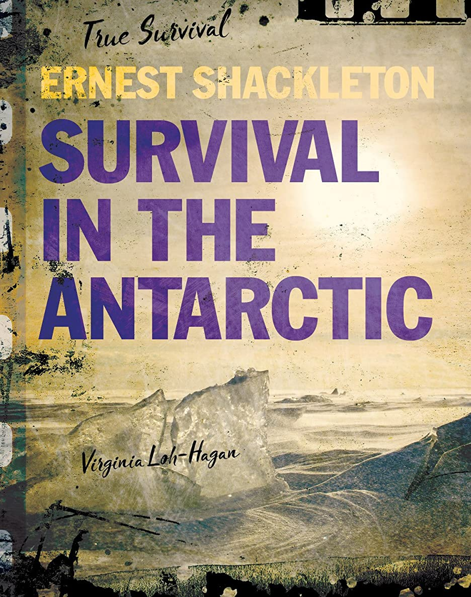 Ernest Shackleton: Survival in the Antarctic (True Survival) (English Edition)