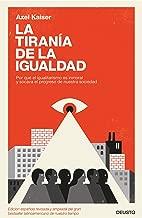 La tiranía de la igualdad: Por qué el igualitarismo es inmoral y socava el progreso de nuestra sociedad (Spanish Edition)