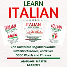 Learn Italian: The Complete Beginner Bundle with Short Stories, and Over 5000 Words and Phrases