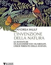 L'invenzione della natura: Le avventure di Alexander von Humboldt, l'eroe perduto della scienza (Italian Edition)