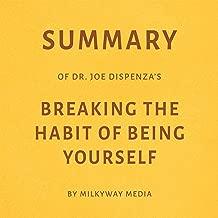 Summary of Joe Dispenza's Breaking the Habit of Being Yourself by Milkyway Media