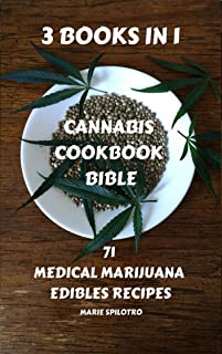 Cannabis Cookbook Bible: 3 BOOKS IN 1 - 71 Medical Marijuana Edibles Recipes