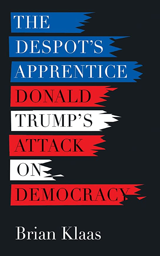 払い戻しフロントリークThe Despot's Apprentice: Donald Trump's Attack on Democracy (English Edition)