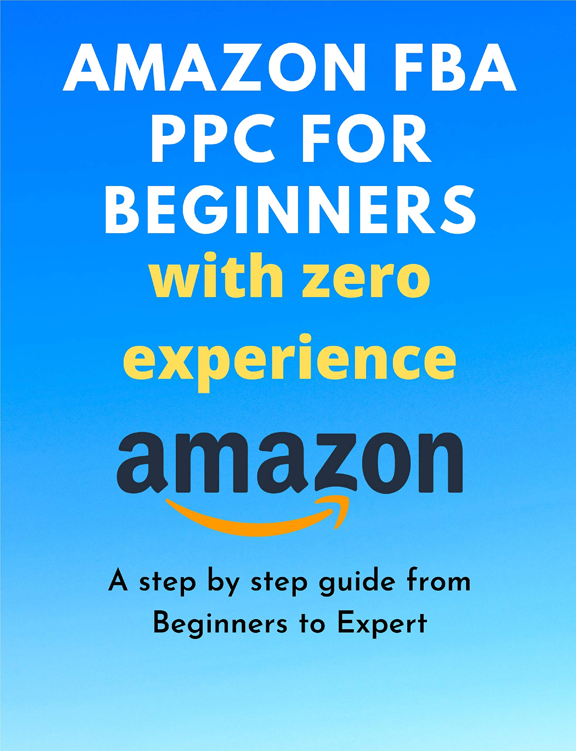 Amazon FBA PPC for beginners with zero experience : A step by step guide from beginners to expert (Malayalam Edition)