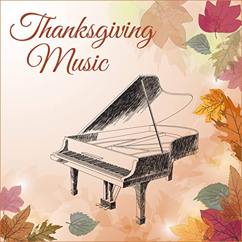 Thanksgiving Music: 30 Timeless Piano Songs by Thanksgiving