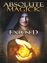 Absolute Magick Exposed