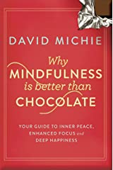 Why Mindfulness is Better than Chocolate: Your guide to inner peace, enhanced focus and deep happiness Kindle Edition