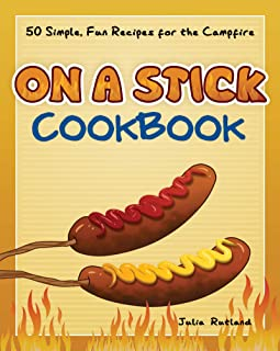 On a Stick Cookbook: 50 Simple, Fun Recipes for the Campfire