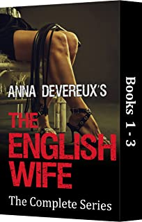 Anna Devereux`s The English Wife: The Complete Series 1-3: A BDSM, femdom, chastity collection