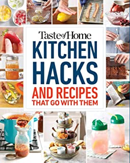 Taste of Home Kitchen Hacks: 100 Hints, Tricks & Timesavers―and the Recipes to Go with Them