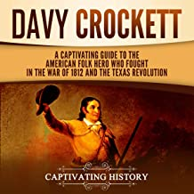 Davy Crockett: A Captivating Guide to the American Folk Hero Who Fought in the War of 1812 and the Texas Revolution