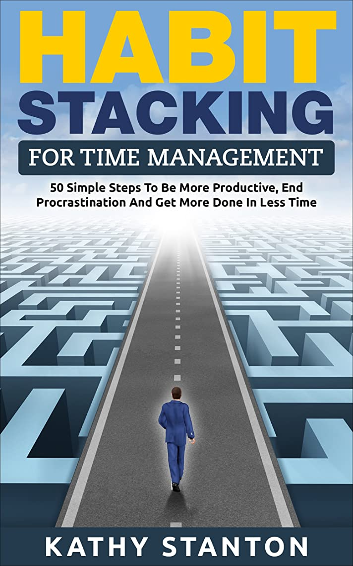 Habit Stacking For Time Management: 50 Simple Steps To Be More Productive, End Procrastination And Get More Done In Less Time (Time Management, How to ... Self Discipline) (English Edition)