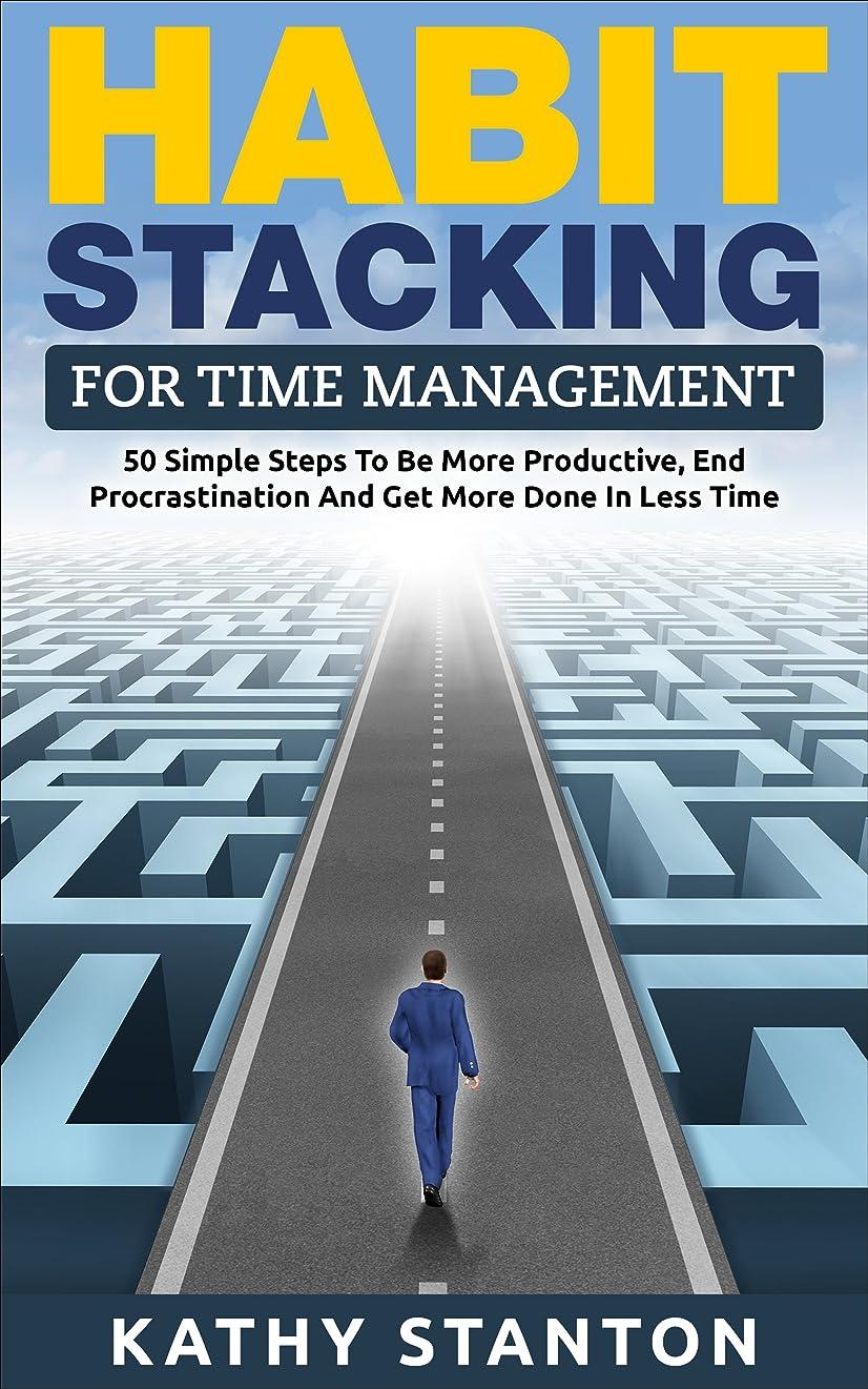 こどもセンター習熟度予見するHabit Stacking For Time Management: 50 Simple Steps To Be More Productive, End Procrastination And Get More Done In Less Time (Time Management, How to ... Self Discipline) (English Edition)