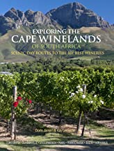 Exploring the Cape Winelands of South Africa Scenic Day Routes to the 101 Best Wineries