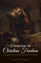 Charter of Christian Freedom: A Layperson's Study Guide to Paul's Letter to the Galatians