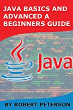 JAVA BASICS AND ADVANCED A BEGINNERS GUIDE